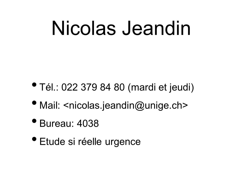 Nicolas Jeandin Tél.: 022 379 84 80 (mardi et jeudi) Mail: Bureau: 4038 Etude si réelle urgence