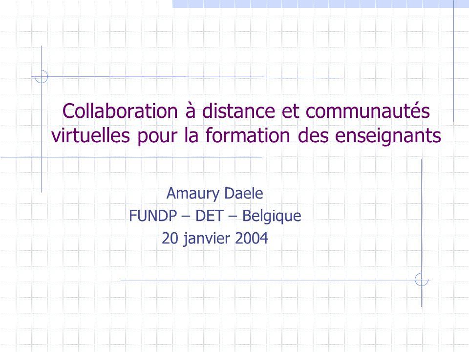 Collaboration à distance et communautés virtuelles pour la formation des enseignants Amaury Daele FUNDP – DET – Belgique 20 janvier 2004