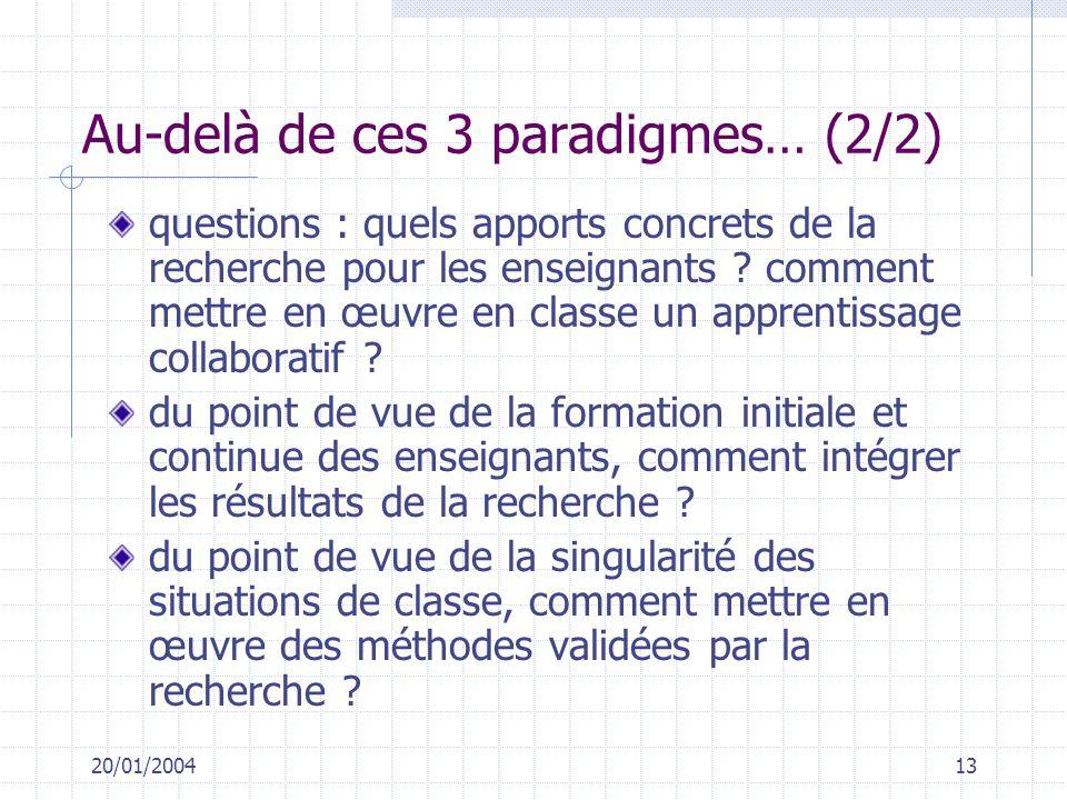 20/01/200413 Au-delà de ces 3 paradigmes… (2/2) questions : quels apports concrets de la recherche pour les enseignants ? comment mettre en œuvre en c