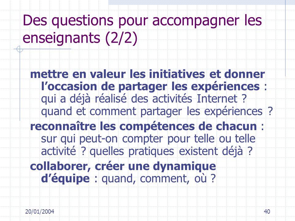20/01/200440 mettre en valeur les initiatives et donner loccasion de partager les expériences : qui a déjà réalisé des activités Internet ? quand et c