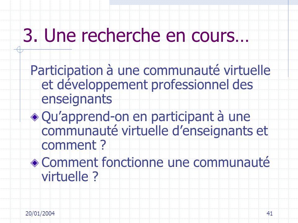 20/01/200441 3. Une recherche en cours… Participation à une communauté virtuelle et développement professionnel des enseignants Quapprend-on en partic