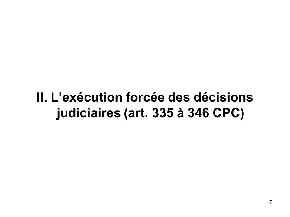 6 II. Lexécution forcée des décisions judiciaires (art. 335 à 346 CPC)