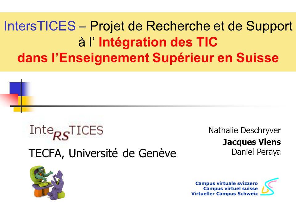 IntersTICES – Projet de Recherche et de Support à l Intégration des TIC dans lEnseignement Supérieur en Suisse Nathalie Deschryver Jacques Viens Danie
