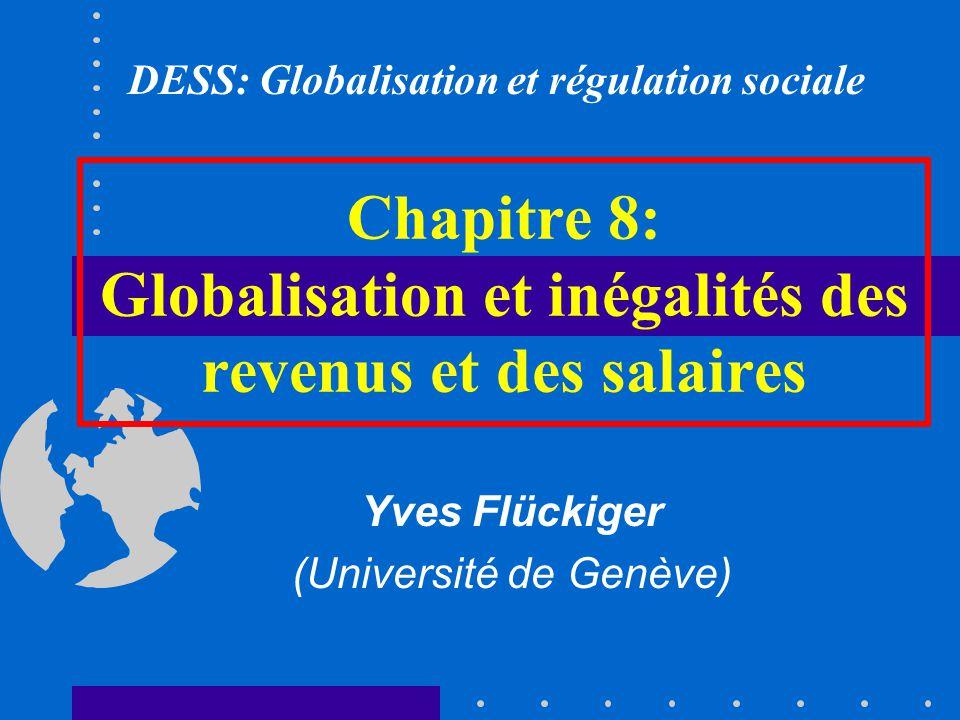 Chapitre 8: Globalisation et inégalités des revenus et des salaires Yves Flückiger (Université de Genève) DESS: Globalisation et régulation sociale