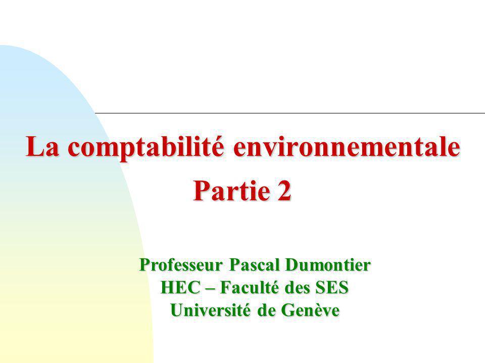 La comptabilité environnementale Partie 2 Professeur Pascal Dumontier HEC – Faculté des SES Université de Genève