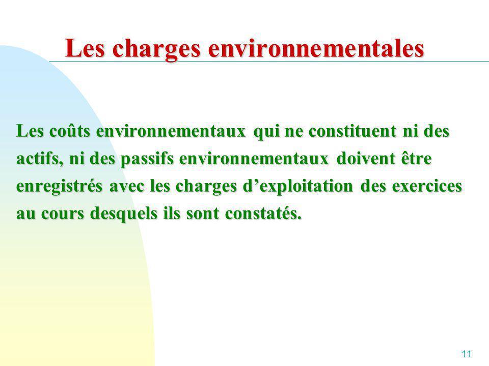 11 Les charges environnementales Les coûts environnementaux qui ne constituent ni des actifs, ni des passifs environnementaux doivent être enregistrés