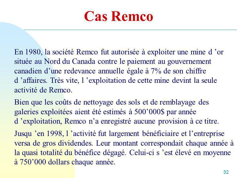 32 Cas Remco En 1980, la société Remco fut autorisée à exploiter une mine d or située au Nord du Canada contre le paiement au gouvernement canadien du