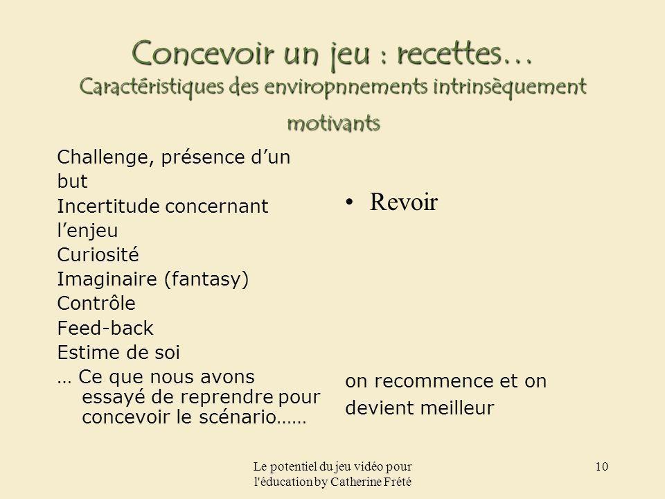 Le potentiel du jeu vidéo pour l'éducation by Catherine Frété 10 Concevoir un jeu : recettes… Caractéristiques des enviropnnements intrinsèquement mot