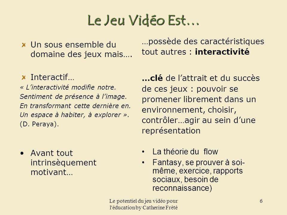 Le potentiel du jeu vidéo pour l'éducation by Catherine Frété 6 Le Jeu Vidéo Est… Un sous ensemble du domaine des jeux mais…. Interactif… « Linteracti