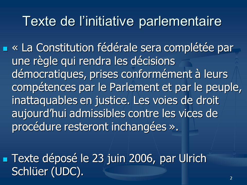 2 Texte de linitiative parlementaire « La Constitution fédérale sera complétée par une règle qui rendra les décisions démocratiques, prises conformément à leurs compétences par le Parlement et par le peuple, inattaquables en justice.