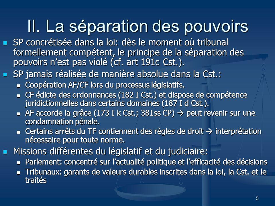 5 II. La séparation des pouvoirs SP concrétisée dans la loi: dès le moment où tribunal formellement compétent, le principe de la séparation des pouvoi