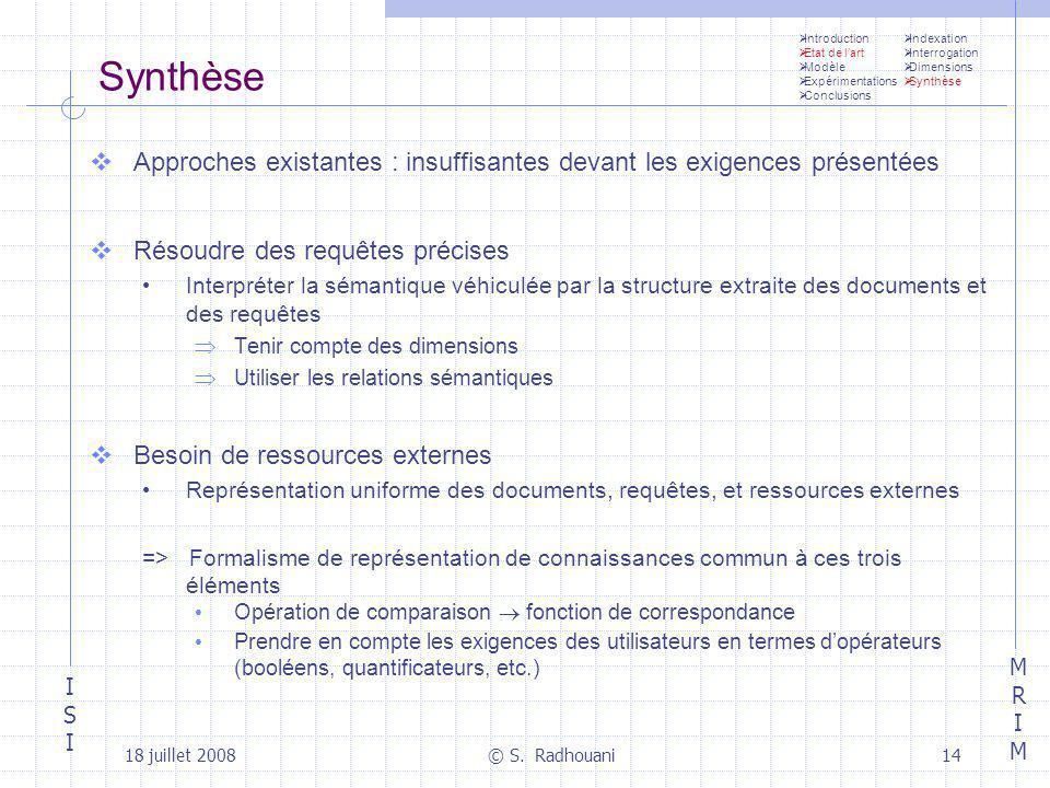 ISIISI MRIMMRIM 18 juillet 2008© S. Radhouani14 Synthèse Approches existantes : insuffisantes devant les exigences présentées Résoudre des requêtes pr