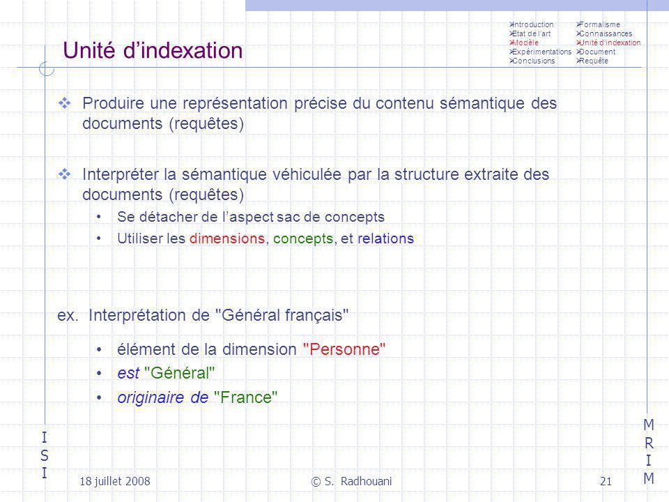 ISIISI MRIMMRIM 18 juillet 2008© S. Radhouani21 Unité dindexation Produire une représentation précise du contenu sémantique des documents (requêtes) I