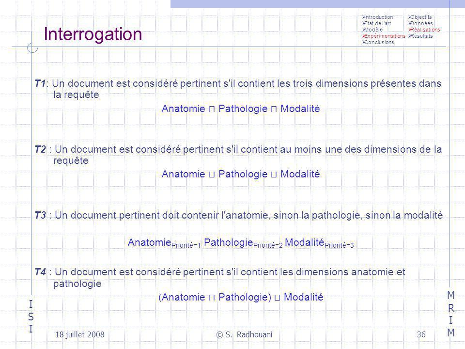 ISIISI MRIMMRIM 18 juillet 2008© S. Radhouani36 Interrogation T1: Un document est considéré pertinent s'il contient les trois dimensions présentes dan