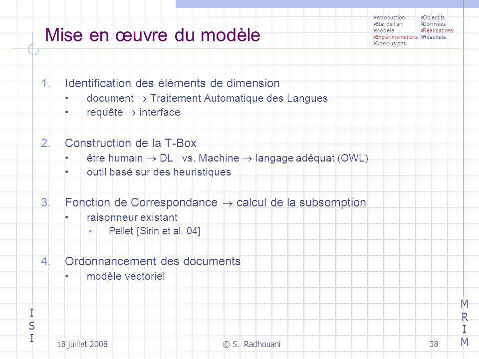 ISIISI MRIMMRIM 18 juillet 2008© S. Radhouani38 Mise en œuvre du modèle 1.Identification des éléments de dimension document Traitement Automatique des