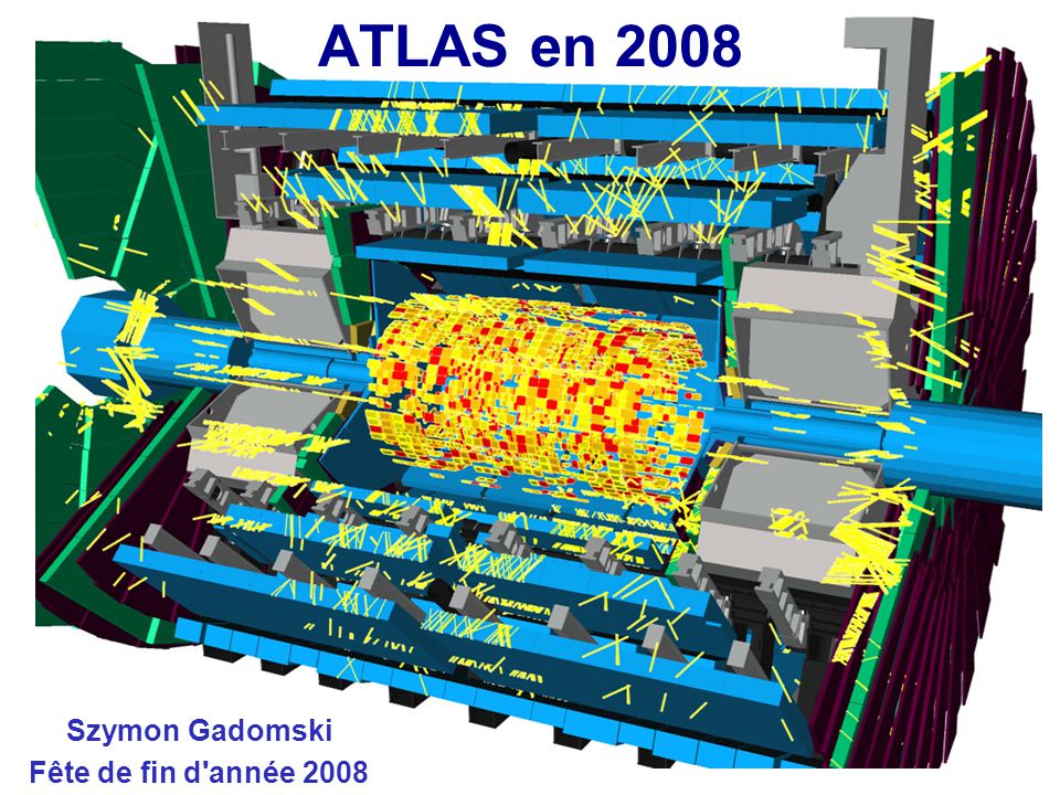 ATLAS en 2008 Szymon Gadomski Fête de fin d année 2008