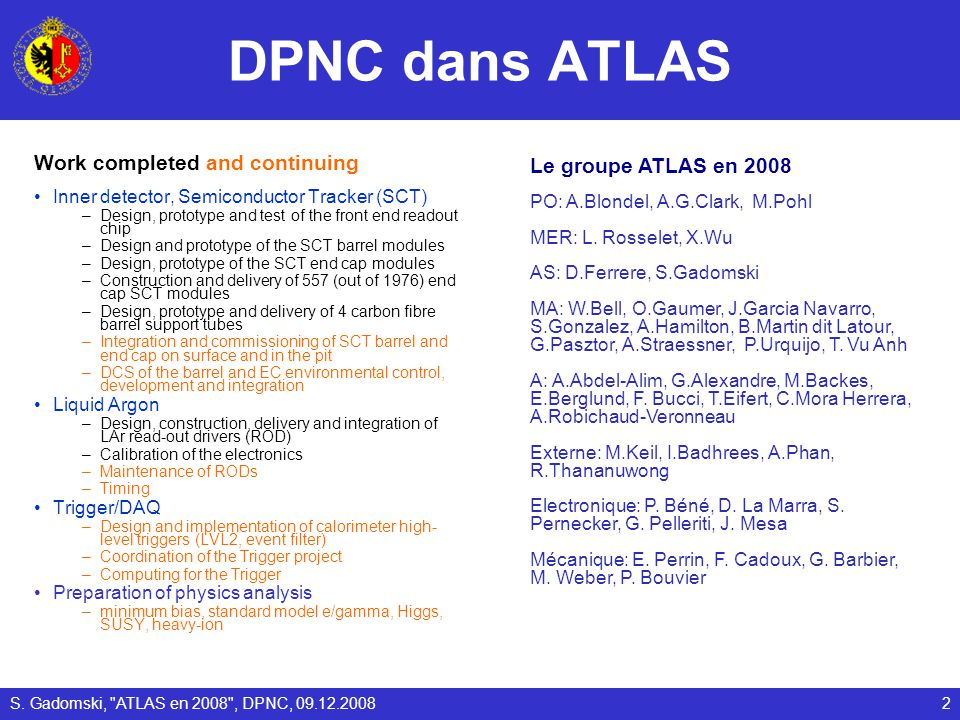 DPNC dans ATLAS Work completed and continuing Inner detector, Semiconductor Tracker (SCT) –Design, prototype and test of the front end readout chip –D