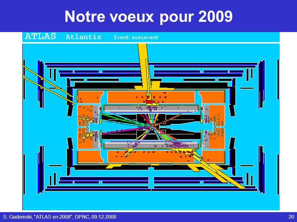 Notre voeux pour 2009 20S. Gadomski, ATLAS en 2008 , DPNC, 09.12.2008