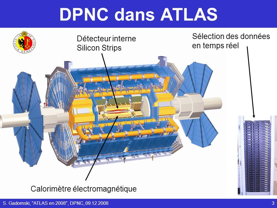 DPNC dans ATLAS Calorimètre électromagnétique Détecteur interne Silicon Strips 3S. Gadomski,