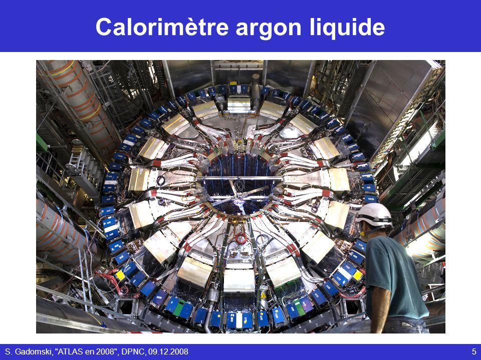 Calorimètre argon liquide S. Gadomski, ATLAS en 2008 , DPNC, 09.12.20085