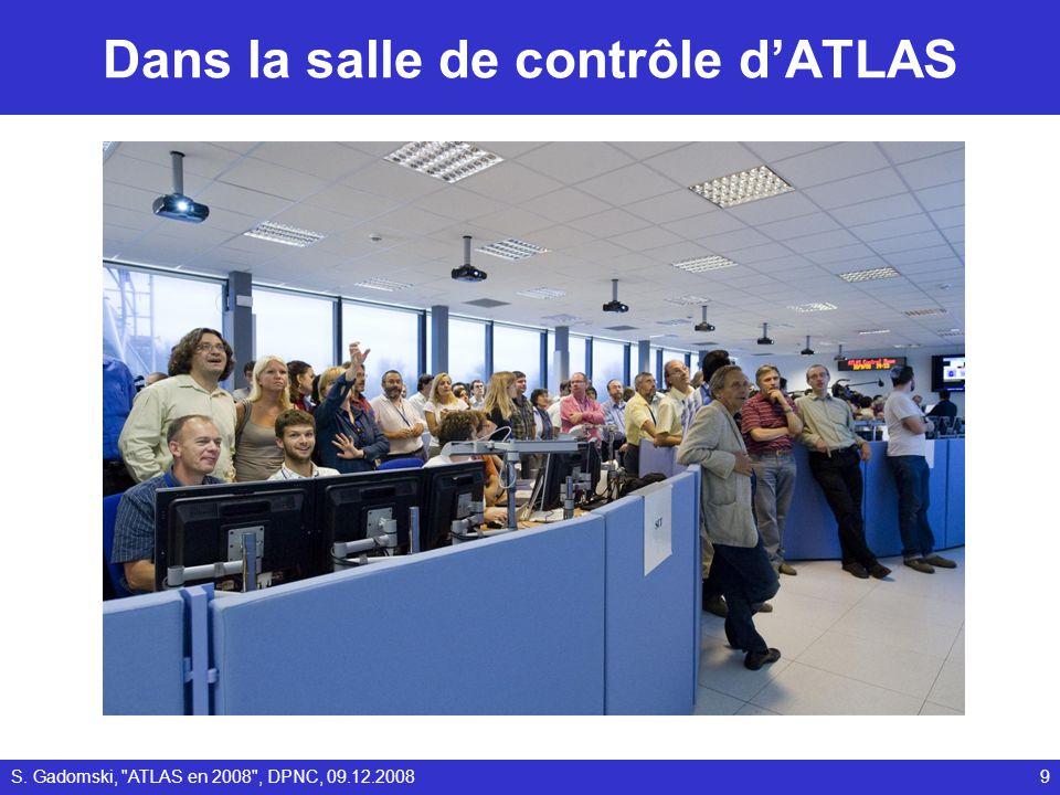 Dans la salle de contrôle dATLAS S. Gadomski, ATLAS en 2008 , DPNC, 09.12.20089