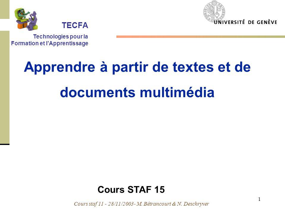 Cours staf 11 - 28/11/2003- M. Bétrancourt & N. Deschryver 1 Cours STAF 15 Apprendre à partir de textes et de documents multimédia TECFA Technologies