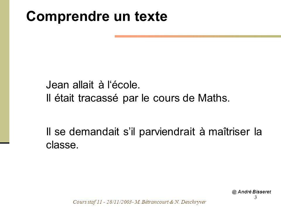 Cours staf 11 - 28/11/2003- M. Bétrancourt & N. Deschryver 3 Comprendre un texte Jean allait à lécole. Il était tracassé par le cours de Maths. Il se