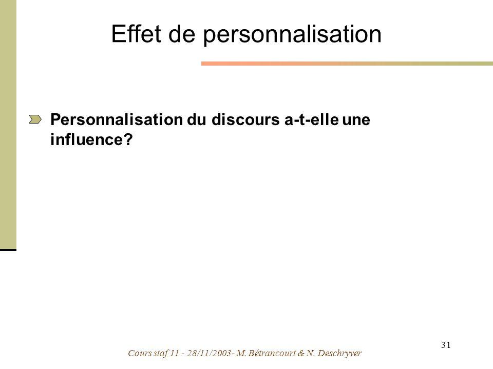 Cours staf 11 - 28/11/2003- M. Bétrancourt & N. Deschryver 31 Effet de personnalisation Personnalisation du discours a-t-elle une influence?