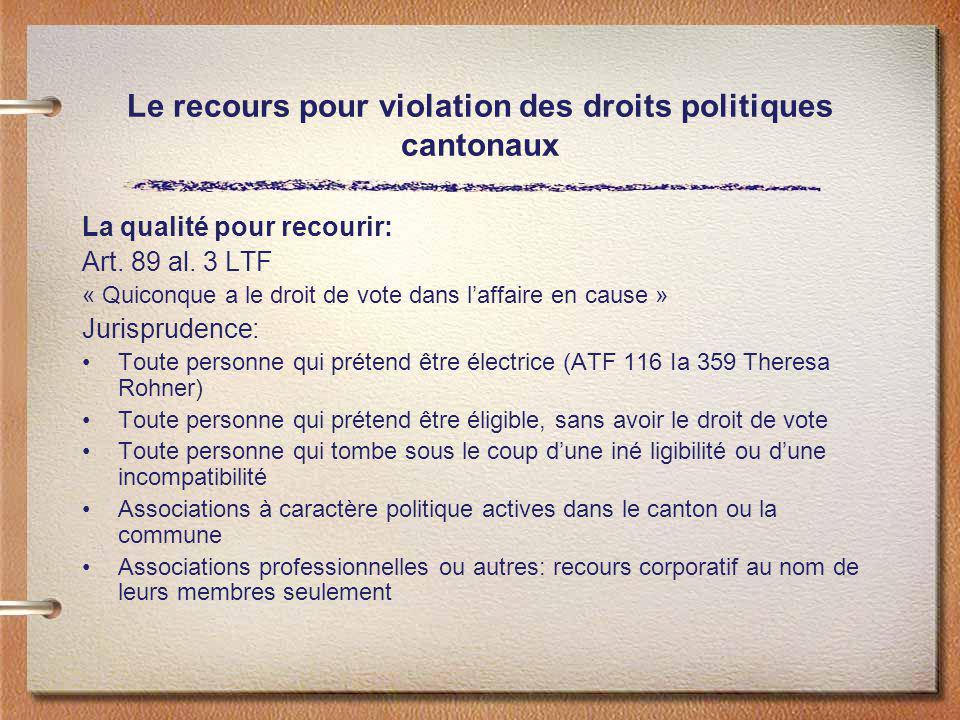 Le recours pour violation des droits politiques cantonaux La qualité pour recourir: Art. 89 al. 3 LTF « Quiconque a le droit de vote dans laffaire en