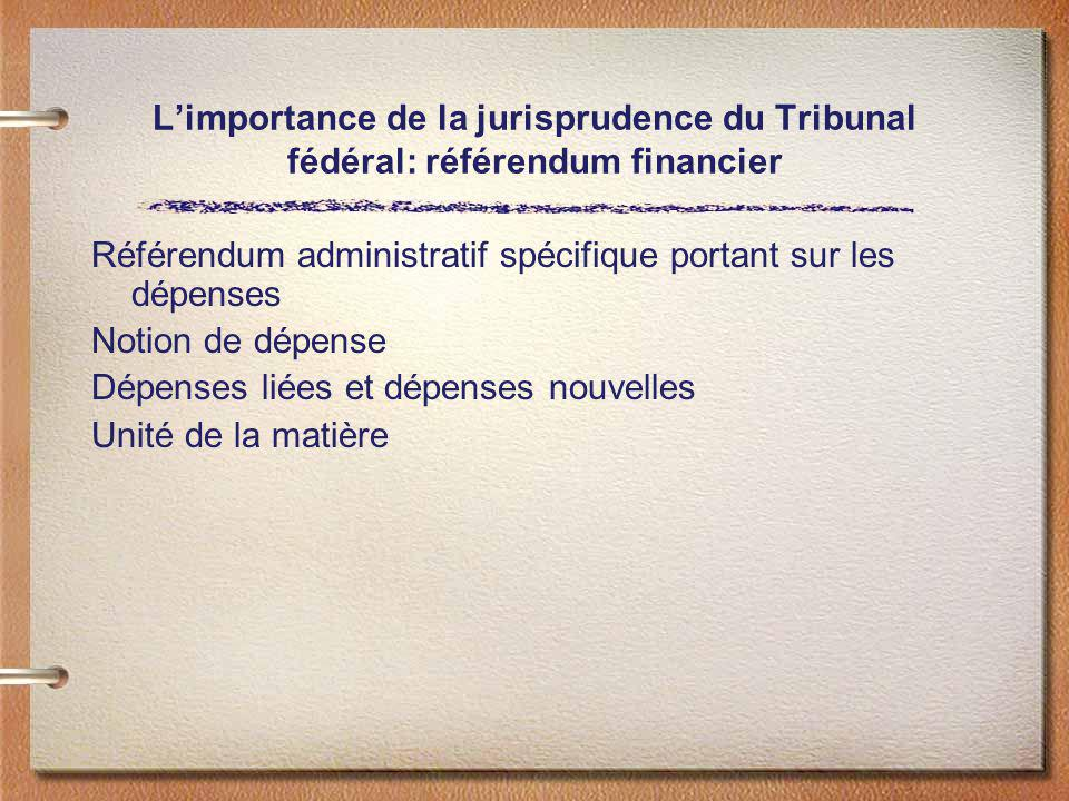 Limportance de la jurisprudence du Tribunal fédéral: référendum financier Référendum administratif spécifique portant sur les dépenses Notion de dépen