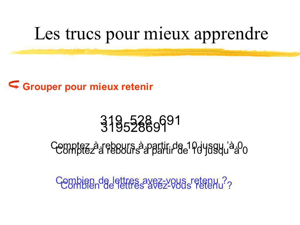 Les trucs pour mieux apprendre Grouper pour mieux retenir 319528691 Comptez à rebours à partir de 10 jusqu à 0 319 528 691 Combien de lettres avez-vous retenu .