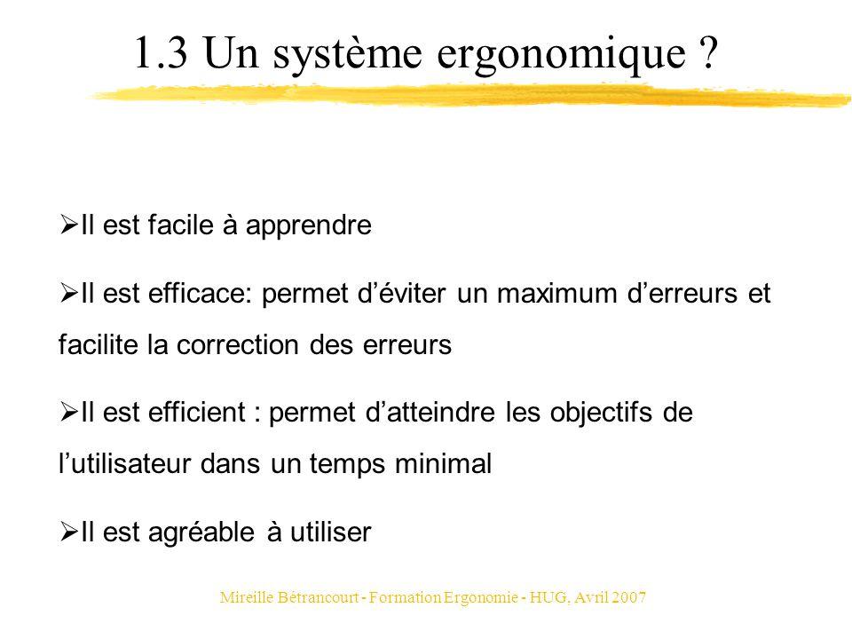 Mireille Bétrancourt - Formation Ergonomie - HUG, Avril 2007 1.3 Un système ergonomique ? Il est facile à apprendre Il est efficace: permet déviter un