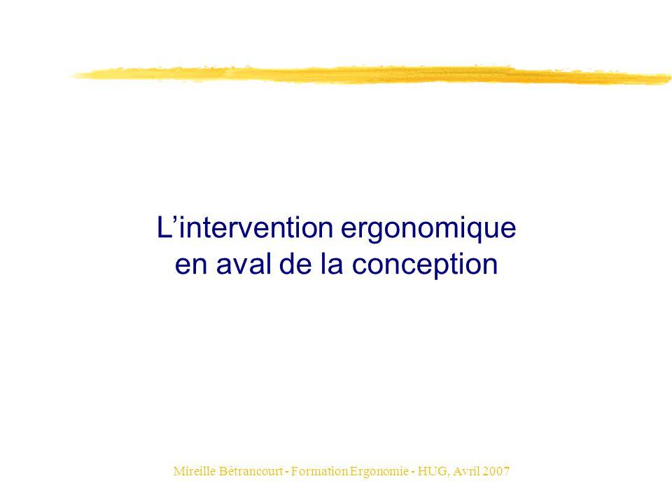Mireille Bétrancourt - Formation Ergonomie - HUG, Avril 2007 Lintervention ergonomique en aval de la conception
