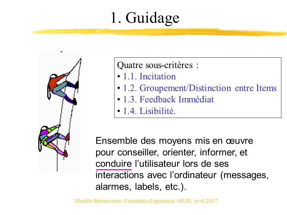 Mireille Bétrancourt - Formation Ergonomie - HUG, Avril 2007 1. Guidage Quatre sous-critères : 1.1. Incitation 1.2. Groupement/Distinction entre Items