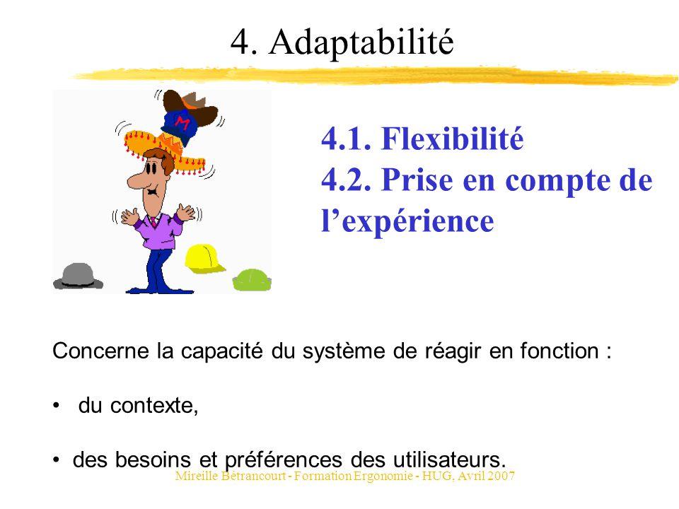 Mireille Bétrancourt - Formation Ergonomie - HUG, Avril 2007 4. Adaptabilité Concerne la capacité du système de réagir en fonction : du contexte, des