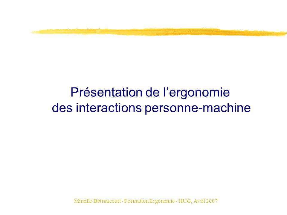 Mireille Bétrancourt - Formation Ergonomie - HUG, Avril 2007 Présentation de lergonomie des interactions personne-machine