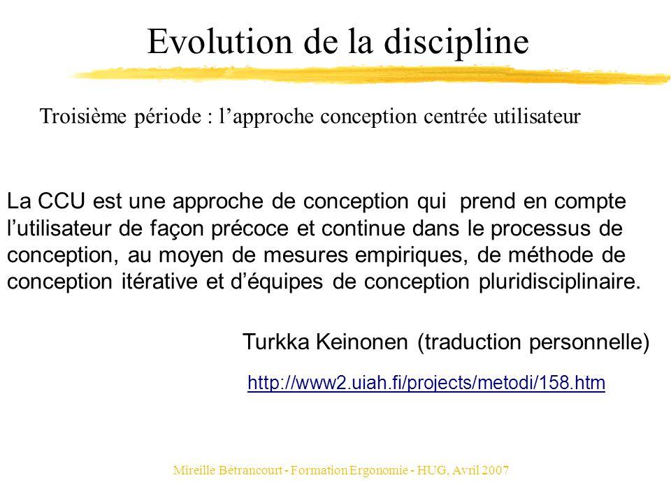 Mireille Bétrancourt - Formation Ergonomie - HUG, Avril 2007 Evolution de la discipline Troisième période : lapproche conception centrée utilisateur L