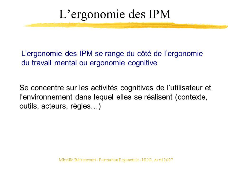 Mireille Bétrancourt - Formation Ergonomie - HUG, Avril 2007 Lergonomie des IPM Lergonomie des IPM se range du côté de lergonomie du travail mental ou