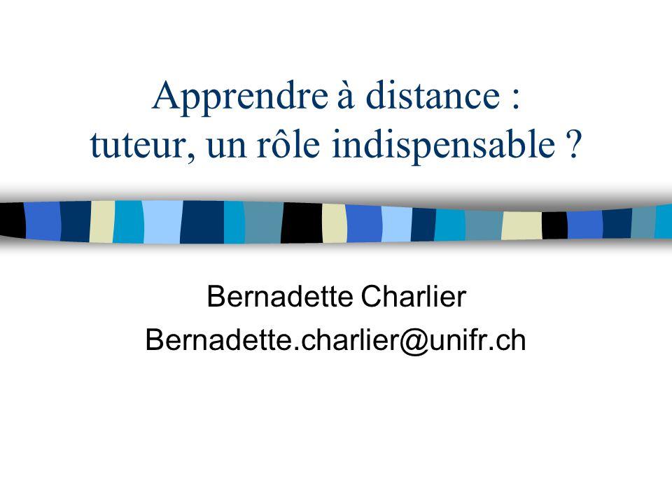 Apprendre à distance : tuteur, un rôle indispensable ? Bernadette Charlier Bernadette.charlier@unifr.ch
