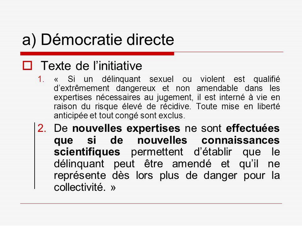 a) Démocratie directe Texte de linitiative 1.« Si un délinquant sexuel ou violent est qualifié dextrêmement dangereux et non amendable dans les expertises nécessaires au jugement, il est interné à vie en raison du risque élevé de récidive.