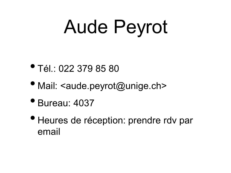 Aude Peyrot Tél.: 022 379 85 80 Mail: Bureau: 4037 Heures de réception: prendre rdv par email