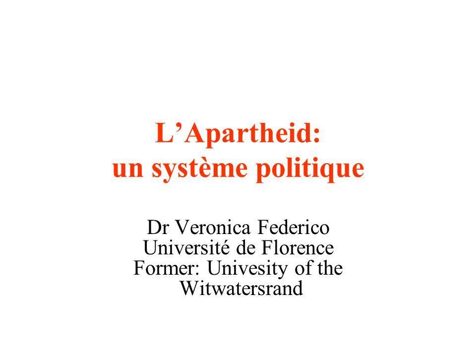 LApartheid: un système politique Dr Veronica Federico Université de Florence Former: Univesity of the Witwatersrand