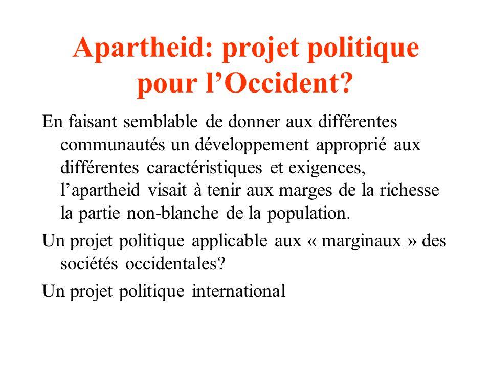 Apartheid: projet politique pour lOccident? En faisant semblable de donner aux différentes communautés un développement approprié aux différentes cara