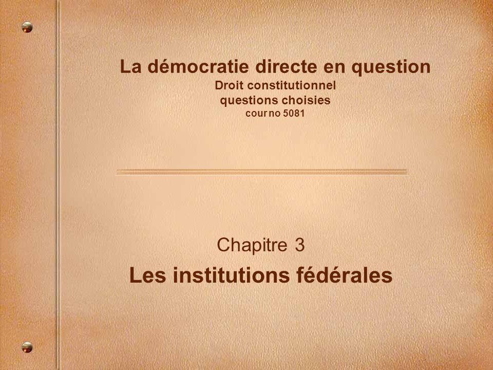 La démocratie directe en question Droit constitutionnel questions choisies cour no 5081 Chapitre 3 Les institutions fédérales