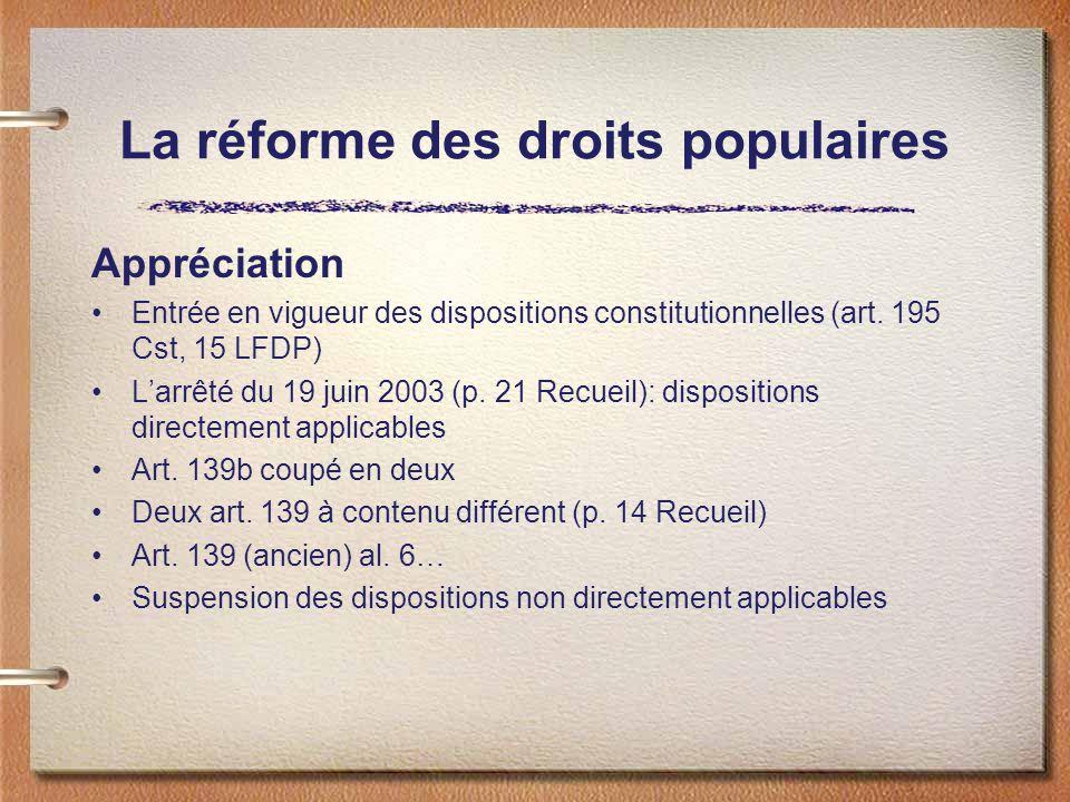 La réforme des droits populaires Appréciation Entrée en vigueur des dispositions constitutionnelles (art. 195 Cst, 15 LFDP) Larrêté du 19 juin 2003 (p