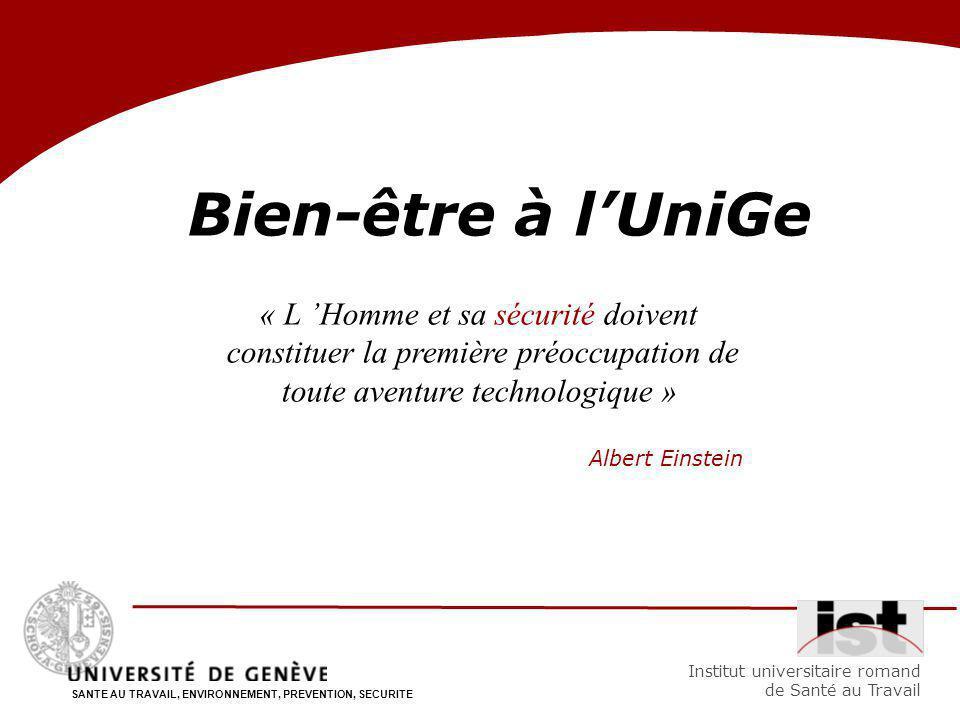 SANTE AU TRAVAIL, ENVIRONNEMENT, PREVENTION, SECURITE Institut universitaire romand de Santé au Travail Bien-être à lUniGe « L Homme et sa sécurité doivent constituer la première préoccupation de toute aventure technologique » Albert Einstein
