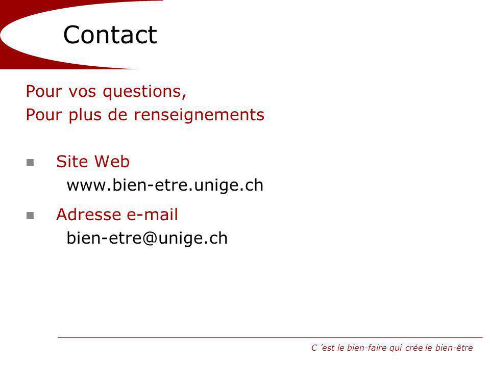 C est le bien-faire qui crée le bien-être Contact Pour vos questions, Pour plus de renseignements n Site Web www.bien-etre.unige.ch n Adresse e-mail bien-etre@unige.ch