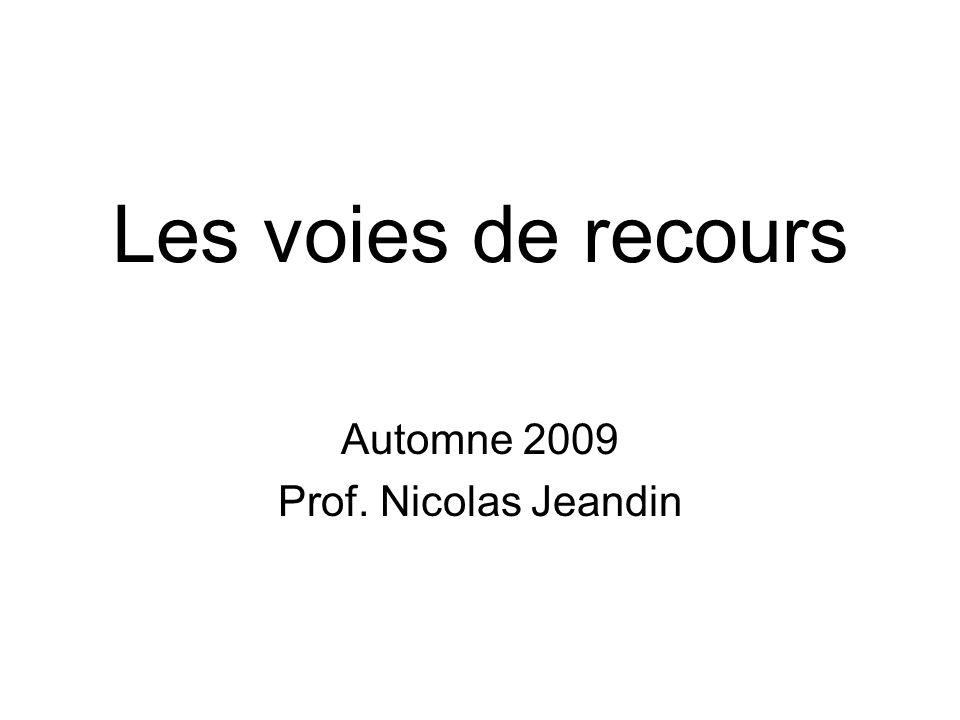 Les voies de recours Automne 2009 Prof. Nicolas Jeandin