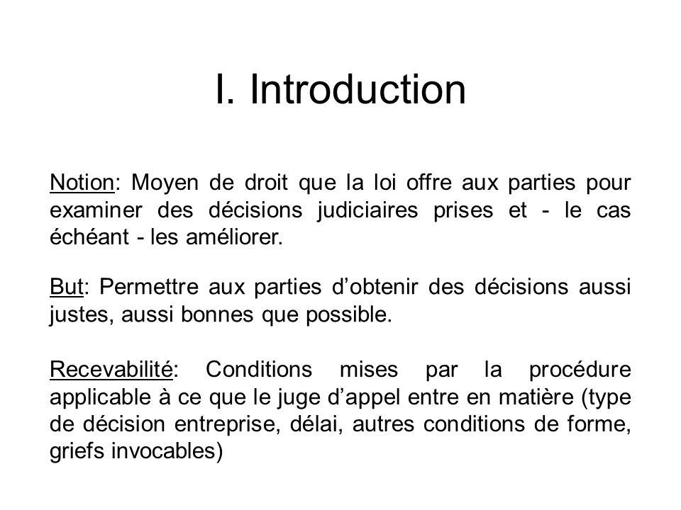 I. Introduction Notion: Moyen de droit que la loi offre aux parties pour examiner des décisions judiciaires prises et - le cas échéant - les améliorer