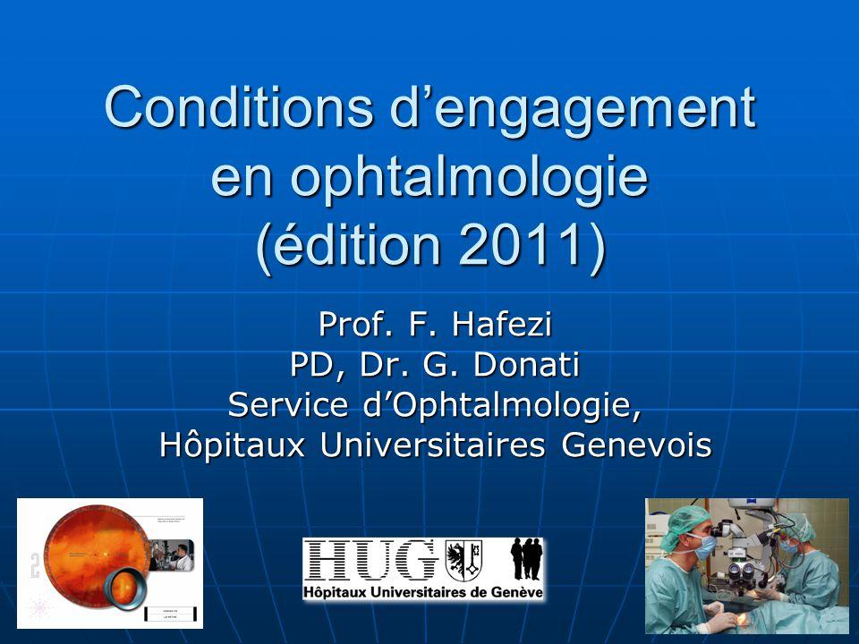 Conditions dengagement en ophtalmologie (édition 2011) Prof. F. Hafezi PD, Dr. G. Donati Service dOphtalmologie, Hôpitaux Universitaires Genevois